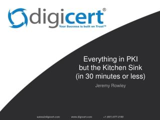 Everything in PKI but the Kitchen Sink  (in 30 minutes or less)
