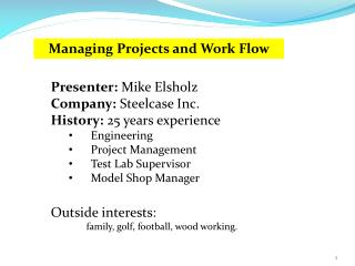Presenter:  Mike Elsholz Company:  Steelcase Inc. History:  25 years experience Engineering Project Management Test Lab