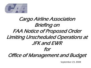 cargo airline association briefing on  faa notice of proposed order limiting unscheduled operations at jfk and ewr for