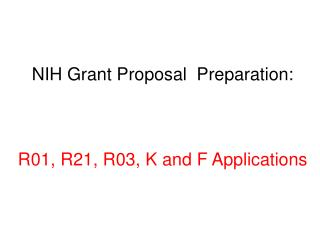 NIH Grant Proposal  Preparation: R01, R21, R03, K and F Applications