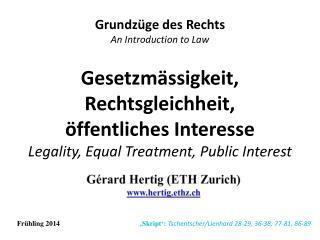 Gesetzmässigkeit, Rechtsgleichheit,  öffentliches Interesse Legality, Equal Treatment, Public Interest