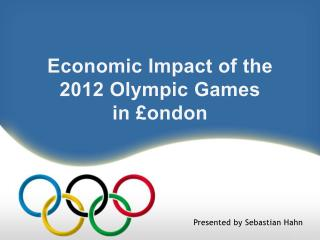 Economic Impact of the  2012 Olympic Games in £ ondon