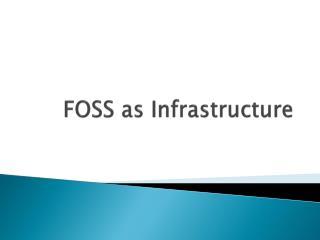 FOSS as Infrastructure