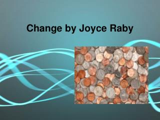 Change by Joyce  Raby