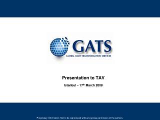 Presentation to  TAV Istanbul – 17 th  March 2008