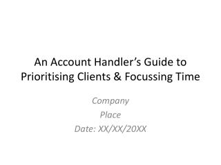 An Account  H andler's Guide to  Prioritising Clients &  Focussing  Time