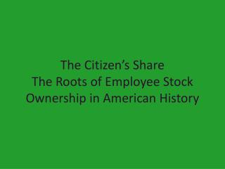 The Citizen's Share The Roots of Employee Stock Ownership in American History
