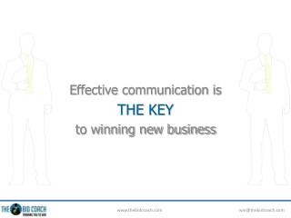 E ffective communication is  THE KEY to winning new business