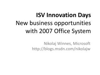 ISV Innovation Days New business opportunities with 2007 Office System