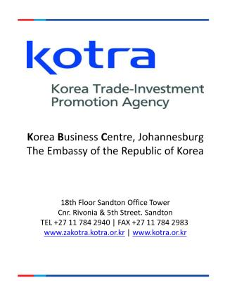 K orea  B usiness  C entre, Johannesburg The Embassy of the Republic of Korea 18th Floor Sandton  Office Tower Cnr .  R