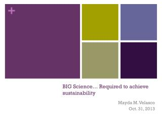 BIG Science� Required to achieve sustainability