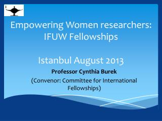 Empowering Women researchers: IFUW Fellowships Istanbul August 2013