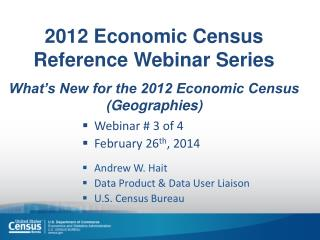 2012 Economic  Census  Reference Webinar Series What's New for the 2012 Economic Census  (Geographies)
