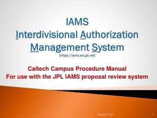 IAMS I nterdivisional  A uthorization  M anagement  S ystem [https://iams.ext.jpl.net]