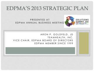Presented at EDPMA Annual Business Meeting Aron P. Goldfeld, JD TEAMHealth, Inc.  Vice Chair, EDPMA Board of Directors