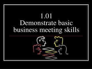 1.01 Demonstrate basic business meeting skills