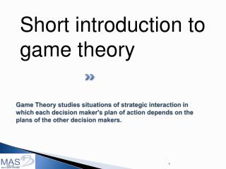 Game Theory studies situations of strategic interaction in which each decision maker's plan of action depends on the pl