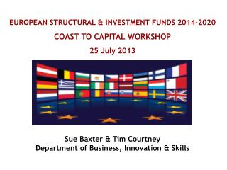 EUROPEAN STRUCTURAL & INVESTMENT FUNDS 2014-2020 COAST TO CAPITAL WORKSHOP 25 July 2013