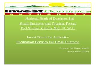 National Bank of Dominica Ltd Small Business and Tourism Forum Fort Shirley, Cabrits May 18, 2011 Invest Dominica Autho