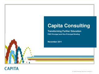 Capita  Consulting Transforming Further Education  FHE Principal and Vice Principal Briefing  November 2011
