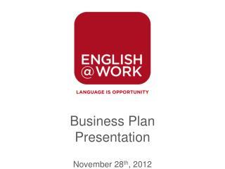 Business Plan Presentation November 28 th , 2012