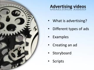 What is advertising ? Different  types of  ads Examples Creating  an ad Storyboard Scripts