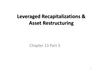 Leveraged Recapitalizations & Asset Restructuring