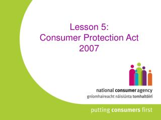 Lesson 5: Consumer Protection Act 2007