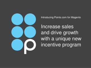 Increase  sales  and  drive growth with a unique new  incentive program