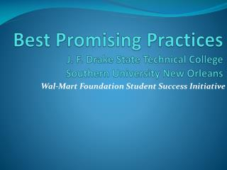 Best Promising Practices J. F. Drake State Technical College Southern University New Orleans