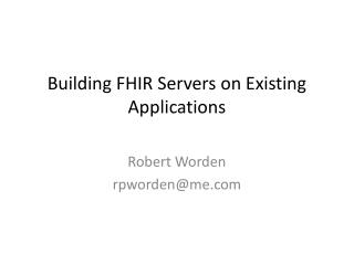 B uilding  FHIR  Servers on Existing Applications