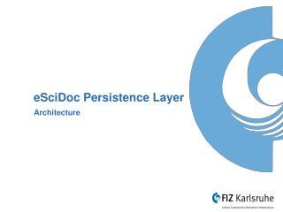 eSciDoc  Persistence  Layer