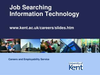Job  Searching Information Technology www.kent.ac.uk/careers/slides.htm
