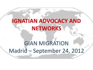 IGNATIAN ADVOCACY AND NETWORKS GIAN  MIGRATION  Madrid � September 24, 2012