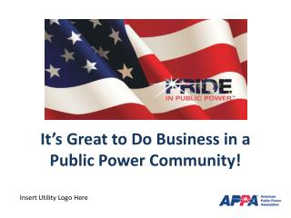 It's Great to  Do Business in  a Public Power Community!