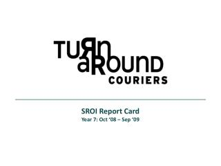 SROI Report  Card  Year 7: Oct '08  –  Sep '09