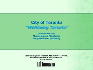 "City of Toronto ""Wellbeing Toronto"" Indices towards Measuring and Monitoring Neighbourhood Wellbeing"