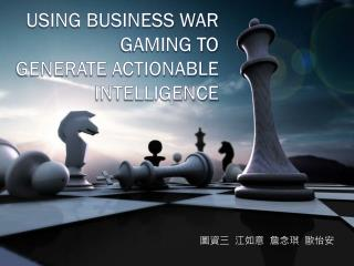 Using Business War Gaming To  Generate Actionable Intelligence