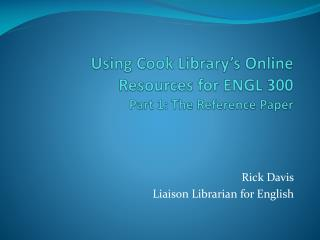 Using Cook Library's Online Resources for ENGL 300 Part 1: The Reference Paper