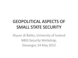 GEOPOLITICAL ASPECTS OF SMALL STATE SECURITY