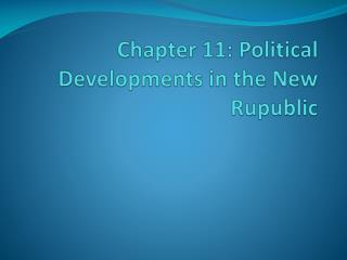 Chapter 11: Political Developments in the New  Rupublic