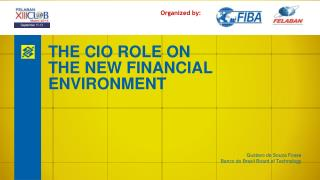 THE  CIO  ROLE ON THE NEW FINANCIAL ENVIRONMENT