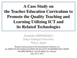A Case Study on  the Teacher Education Curriculum to Promote the Quality Teaching and Learning Utilizing ICT and  its R