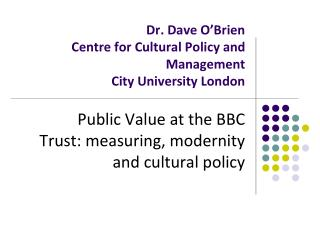 Dr. Dave O'Brien  Centre for Cultural Policy and Management City University London