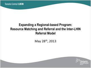 Expanding  a Regional-based  Program: Resource  Matching and Referral  and  the Inter-LHIN Referral Model