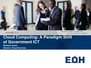 Cloud Computing: A Paradigm Shift of Government ICT  Richard Vester Director Cloud Services
