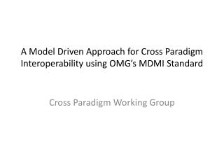 A Model Driven Approach for Cross Paradigm Interoperability using OMG's MDMI Standard