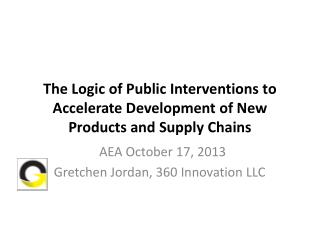 The Logic of Public Interventions to Accelerate Development of New Products and Supply Chains