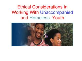 Ethical Considerations in Working With  Unaccompanied  and  Homeless   Youth