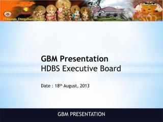 GBM Presentation HDBS Executive Board Date : 18 th  August, 2013